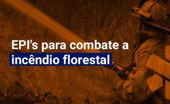 Saiba tudo sobre EPI's para Combate a Incêndio Florestal