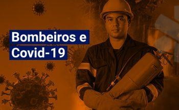 Como bombeiros têm atuado na prevenção e combate à Covid-19